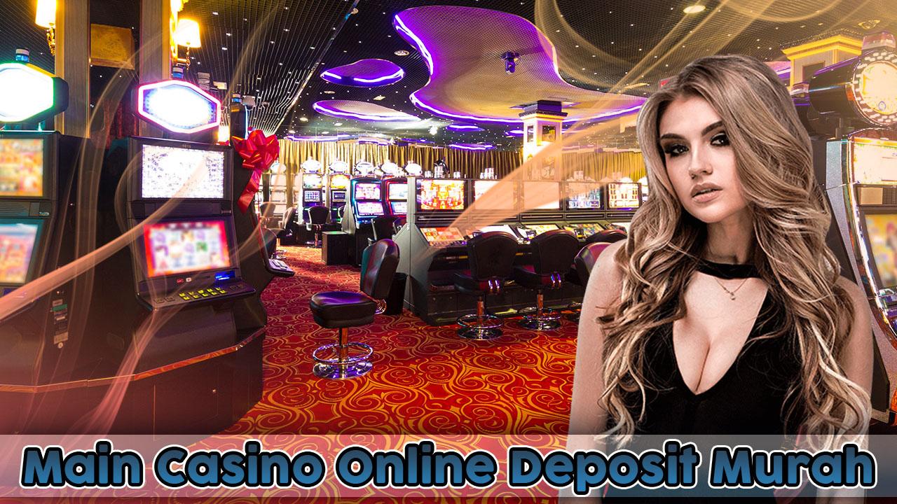 Main Casino Online Deposit Murah